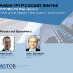 Astor Weekly Economic Review with Rob Stein & John Eckstein—Episode 40
