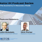 Astor Weekly Economic Review – Episode 76 – The Economy in Recovery Mode
