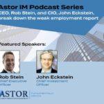 Astor Weekly Economic Review – 82 – CEO, Rob Stein, and CIO, John Eckstein, Break Down the Weak Employment Report